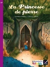 Jakob et Wilhelm Grimm et Clément Lefèvre - La Princesse de pierre - CP série violette.
