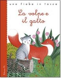 Jakob et Wilhelm Grimm et Stefano Bordiglioni - La volpe e il gatto.
