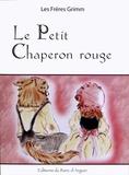 Jakob et Wilhelm Grimm - Le Petit Chaperon rouge.