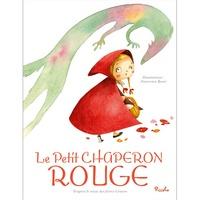 Jakob et Wilhelm Grimm et Francesca Rossi - Le Petit Chaperon Rouge.