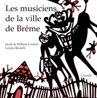 Jakob et Wilhelm Grimm et Grazia Restelli - Les musiciens de la ville de Brême.