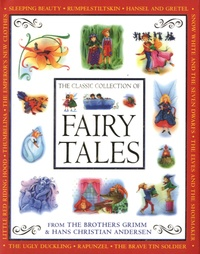 Jakob et Wilhelm Grimm et Hans Christian Andersen - The Classic Collection of Fairy Tales - From the Brothers Grimm and Hans Christian Andersen.