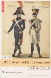 Jakob Meyer, soldat de Napoléon - Mes aventures de guerre, 1808-1813.pdf