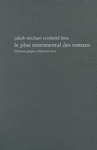Jakob-Michael-Reinhold Lenz - Le plus sentimental des romans - Ou Lecture instructive et agréable pour les dames.