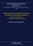 Jakob rupert Friederichsen - Opening Up Knowledge Production through Participatory Research? - Agricultural Research for Vietnam's Northern Uplands.