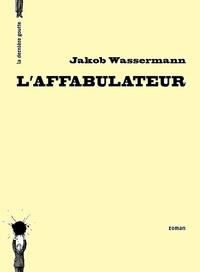 Jakob Wassermann - L'affabulateur.
