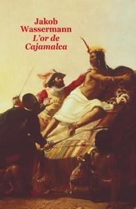 Jakob Wassermann - L'Or de Cajamalca.