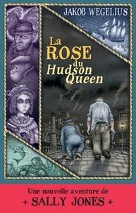 Jakob Wegelius - La rose du Hudson Queen - Une nouvelle aventure de Sally Jones.