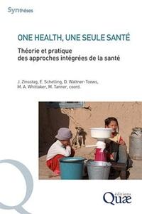 Jakob Zinsstag et Esther Schelling - One Health, une seule santé - Théorie et pratique des approches intégrées de la santé.
