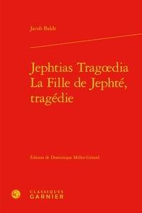 Jakobus Balde - La fille de Jephté, tragédie.