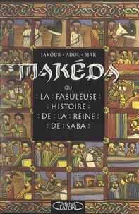 Jakoub Adol Mar et Makéda Ketcham - Makéda - Ou La fabuleuse histoire de la reine de Saba.