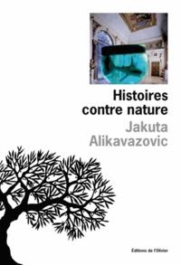 Jakuta Alikavazovic - Histoires contre nature.