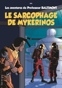 Jal - Les aventures du Professeur Baltimont Tome 1 : Le sarcophage de Mykérinos.