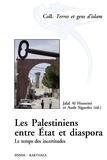 Jalal Al Husseini et Aude Signoles - Les Palestiniens entre Etat et diaspora - Le temps des incertitudes.