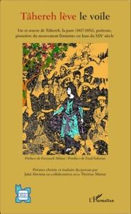 Jalal Alavinia et Thérèse Marini - Tâhereh lève le voile - Vie et oeuvre de Tâhereh, la pure (1817-1852), poétesse, pionnière du mouvement féministe en Iran du XIXe siècle.