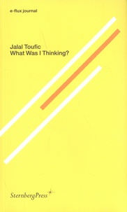 Jalal Toufic - What Was I Thinking?.