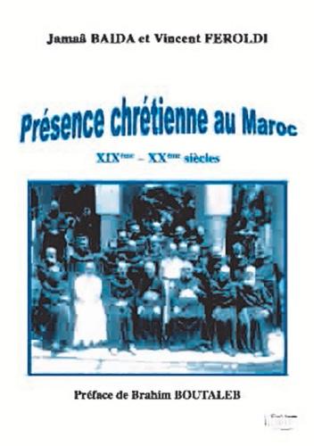 Jamaa Balda et Vincent Feroldi - Présence chrétienne au Maroc : XIXe-XXe siècles.