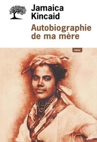 Jamaica Kincaid - Autobiographie de ma mère.