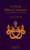 Jamal-Eddine Benghal - La vie de Râbi'a al-'Adawiyya - Une sainte musulmane du VIIIe siècle.