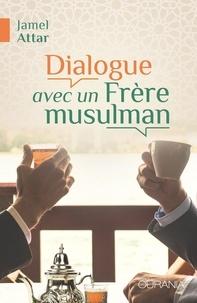 Dialogue avec un Frère musulman - Jamel Attar pdf epub