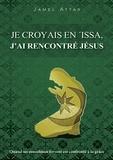 Jamel Attar - Je croyais en 'Issa, j'ai rencontré Jésus - Quand un musulman fervent est confronté à la grâce.