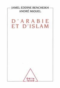 Jamel Eddine Bencheikh et André Miquel - D'Arabie et d'Islam.