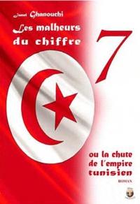 Jamel Ghanouchi - Les malheurs du chiffre 7 ou la chute de l'empire tunisien.