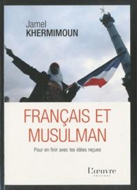 Jamel Khermimoun - Français et musulman - Pour en finir avec les idées reçues.