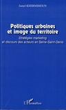 Jamel Khermimoun - Politiques urbaines et image du territoire - Stratégies marketing et discours des acteurs en Seine-Saint-Denis.