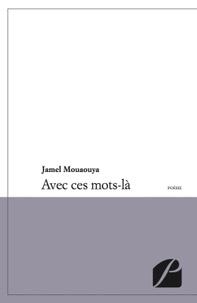 Jamel Mouaouya - Avec ces mots-là.