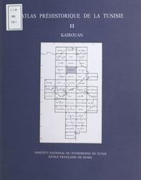 Jamel Zoughlami et Robert Chenorkian - Atlas préhistorique de la Tunisie (11) : Kairouan.