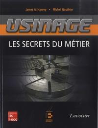 James A. Harvey et Michel Gauthier - Usinage - Les secrets du métier.