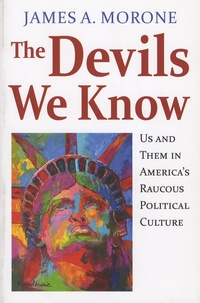 James-A Morone - The Devils We Know - Us and Them in America's Raucous Political Culture.
