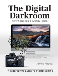 James Abbott - The Digital Darkroom - The Definitive Guide to Photo Editing.