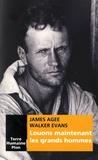 James Agee et Walker Evans - Louons maintenant les grands hommes.