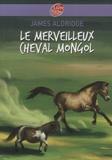 James Aldridge - Le merveilleux cheval mongol.