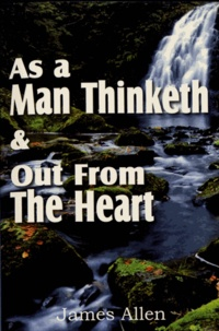James Allen - As a Man Thinketh & Out From The Heart.