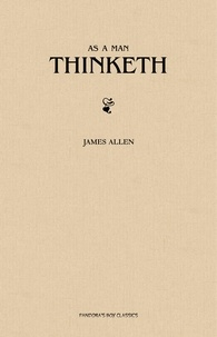 James Allen - As a Man Thinketh.