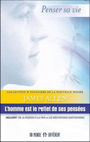 James Allen - L'homme est le reflet de ses pensées - Incluant : de la passion et les méditations quotidiennes.