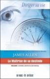 James Allen - La Maîtrise de sa destinée - Incluant : l'homme, maître de son mental.