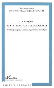 James Archibald et Jean-Louis Chiss - La langue et l'intégration des immigrants - Sociolinguistique, politique linguistiques, didactique.