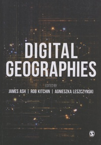 James Ash et Rob Kitchin - Digital Geographies.
