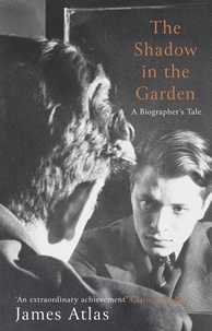 James Atlas - The Shadow in the Garden - A Biographer's Tale.