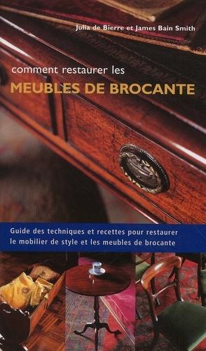 James Bain Smith et Julia de Bierre - Comment restaurer les meubles de brocante.