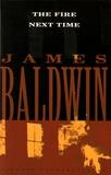 James Baldwin - The Fire Next Time.