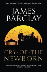 James Barclay - Cry of the Newborn - The Ascendants of Estorea 1.