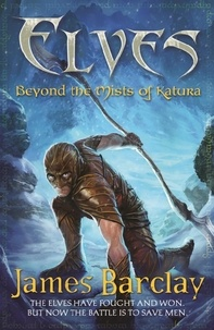 James Barclay - Elves: Beyond the Mists of Katura.