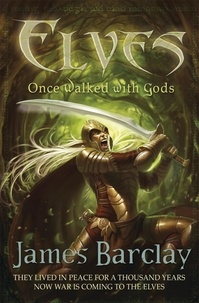 James Barclay - Elves: Once Walked With Gods.