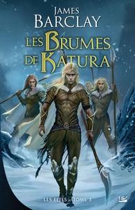 James Barclay - Les Elfes Tome 3 : Les Brumes de Katura.