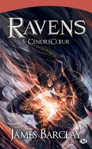 James Barclay - Ravens Tome 5 : CendreCoeur.